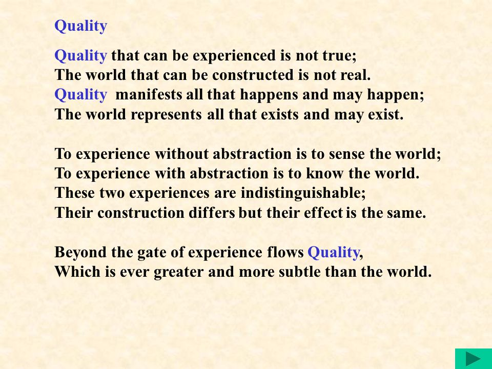 Quality Quality that can be experienced is not true; The world that can be constructed is not real.