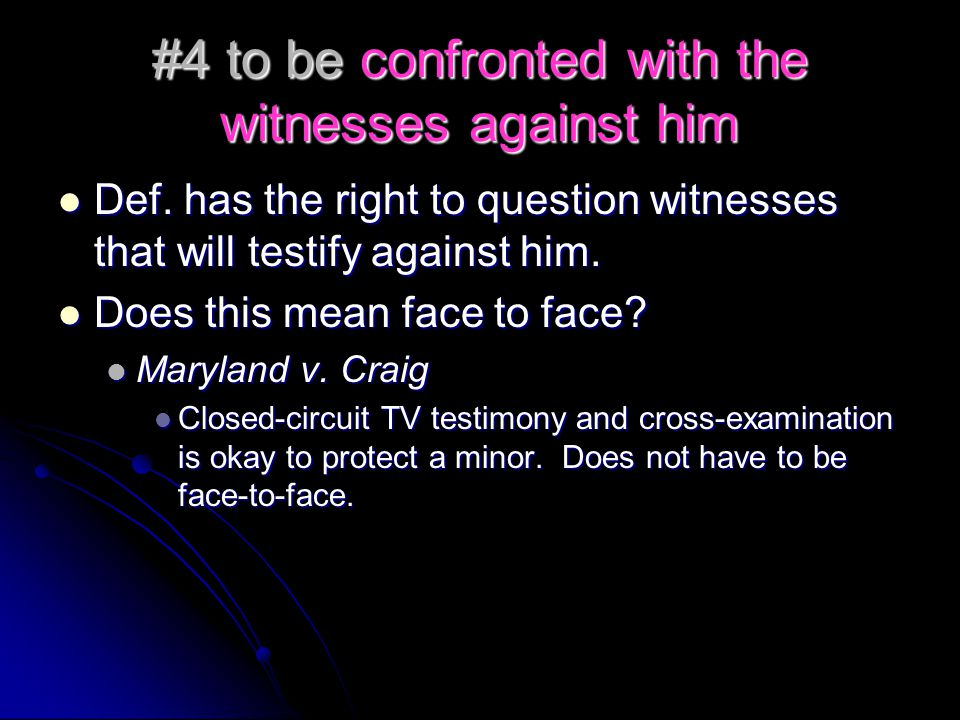 #4 to be confronted with the witnesses against him Def.