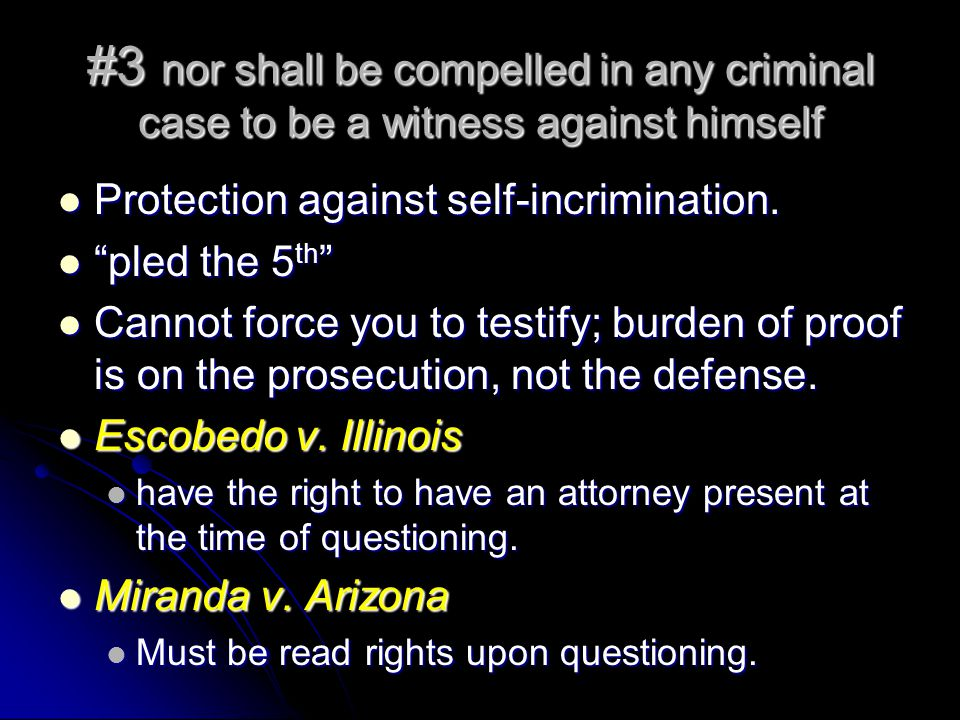 #3 nor shall be compelled in any criminal case to be a witness against himself Protection against self-incrimination.