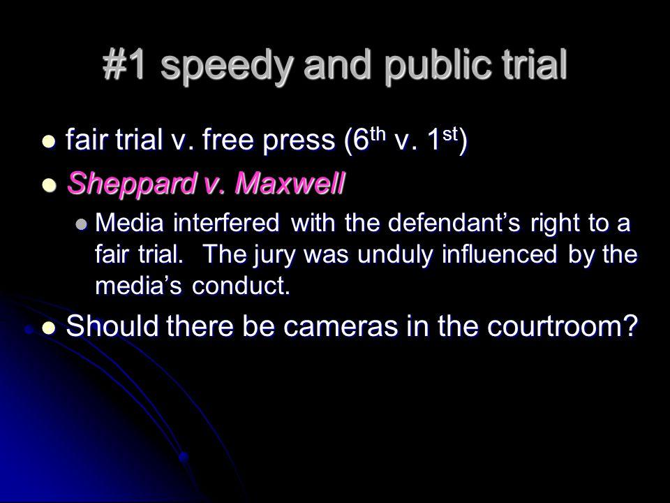 #1 speedy and public trial fair trial v. free press (6 th v. 1 st ) fair trial v. free press (6 th v. 1 st ) Sheppard v. Maxwell Sheppard v. Maxwell M