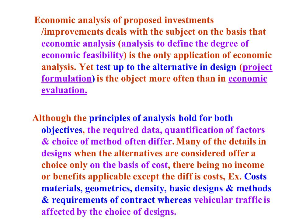 Economic analysis of proposed investments /improvements deals with the subject on the basis that economic analysis (analysis to define the degree of economic feasibility) is the only application of economic analysis.
