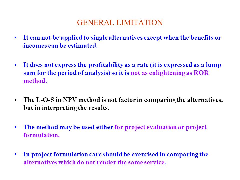 GENERAL LIMITATION It can not be applied to single alternatives except when the benefits or incomes can be estimated.