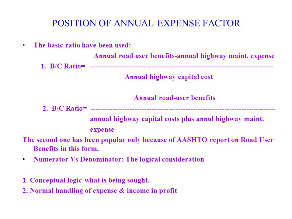 POSITION OF ANNUAL EXPENSE FACTOR The basic ratio have been used:- Annual road user benefits-annual highway maint.