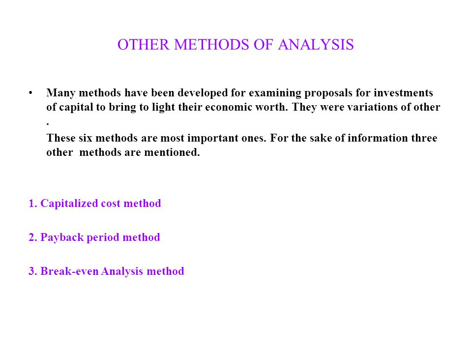 OTHER METHODS OF ANALYSIS Many methods have been developed for examining proposals for investments of capital to bring to light their economic worth.