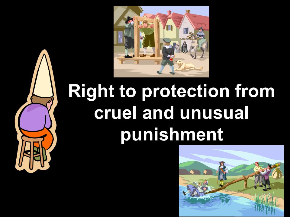 Right to protection from cruel and unusual punishment