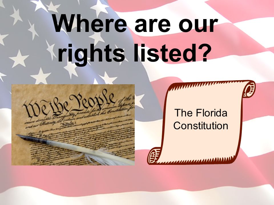Where are our rights listed? The Florida Constitution