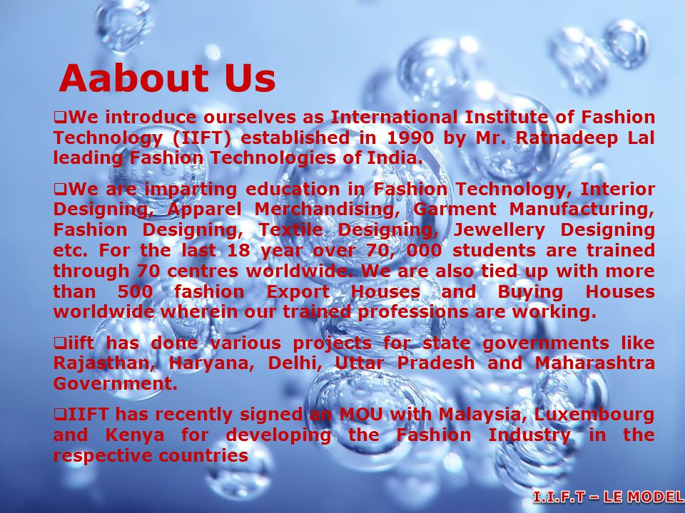 Aabout Us  We introduce ourselves as International Institute of Fashion Technology (IIFT) established in 1990 by Mr. Ratnadeep Lal leading Fashion Te