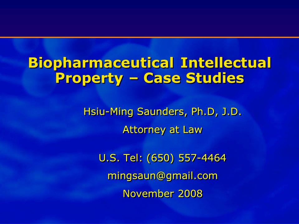 Biopharmaceutical Intellectual Property – Case Studies Hsiu-Ming Saunders, Ph.D, J.D.