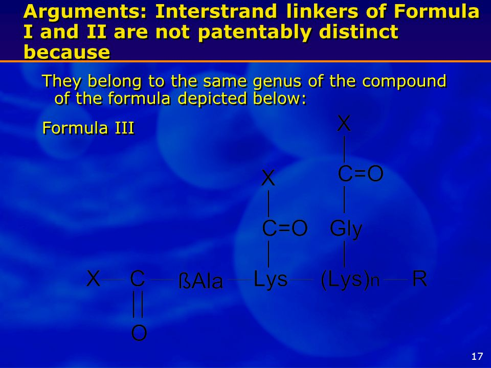Arguments: Interstrand linkers of Formula I and II are not patentably distinct because They belong to the same genus of the compound of the formula depicted below: Formula III They belong to the same genus of the compound of the formula depicted below: Formula III 17