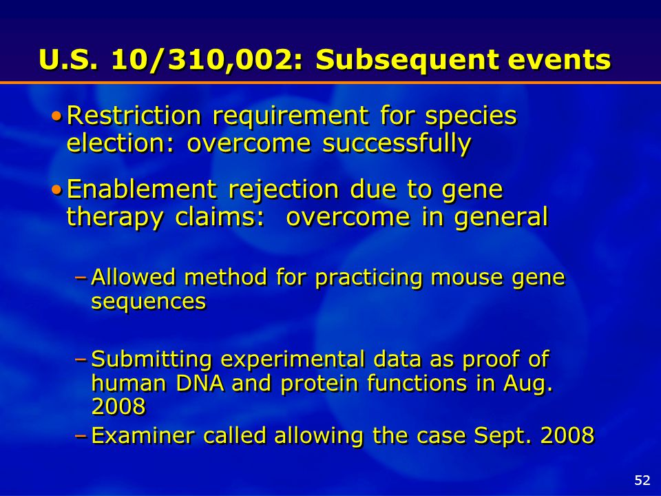 U.S. 10/310,002: Subsequent events Restriction requirement for species election: overcome successfully Enablement rejection due to gene therapy claims