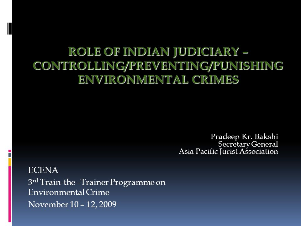 ROLE OF INDIAN JUDICIARY – CONTROLLING/PREVENTING/PUNISHING ENVIRONMENTAL CRIMES Pradeep Kr.