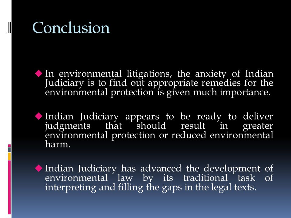 Conclusion  In environmental litigations, the anxiety of Indian Judiciary is to find out appropriate remedies for the environmental protection is given much importance.