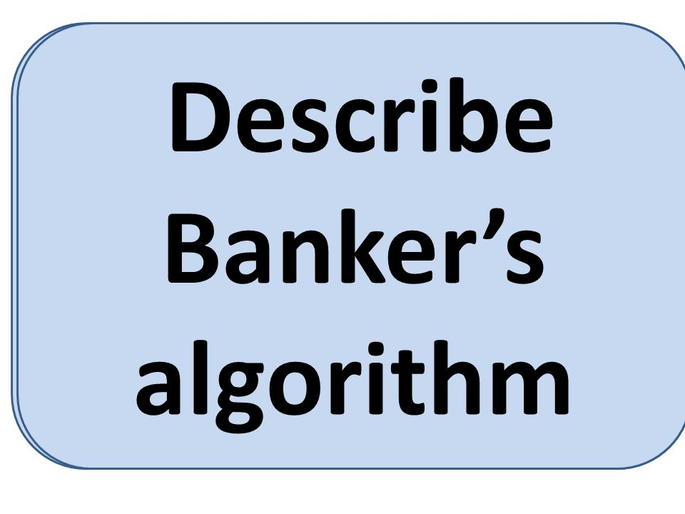 Banker's algorithm is one form of deadlock-avoidance in a system.