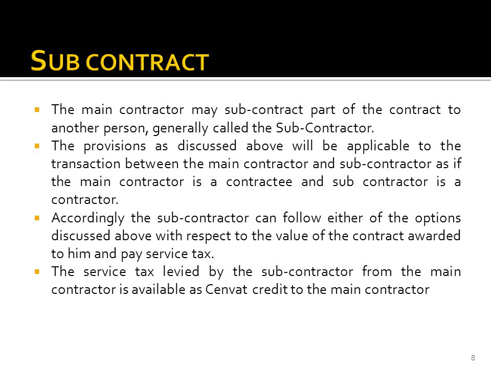  The main contractor may sub-contract part of the contract to another person, generally called the Sub-Contractor.