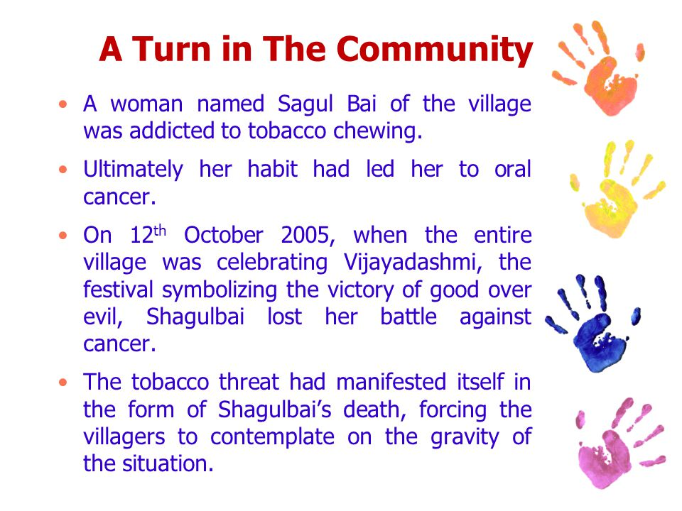 A Turn in The Community A woman named Sagul Bai of the village was addicted to tobacco chewing.