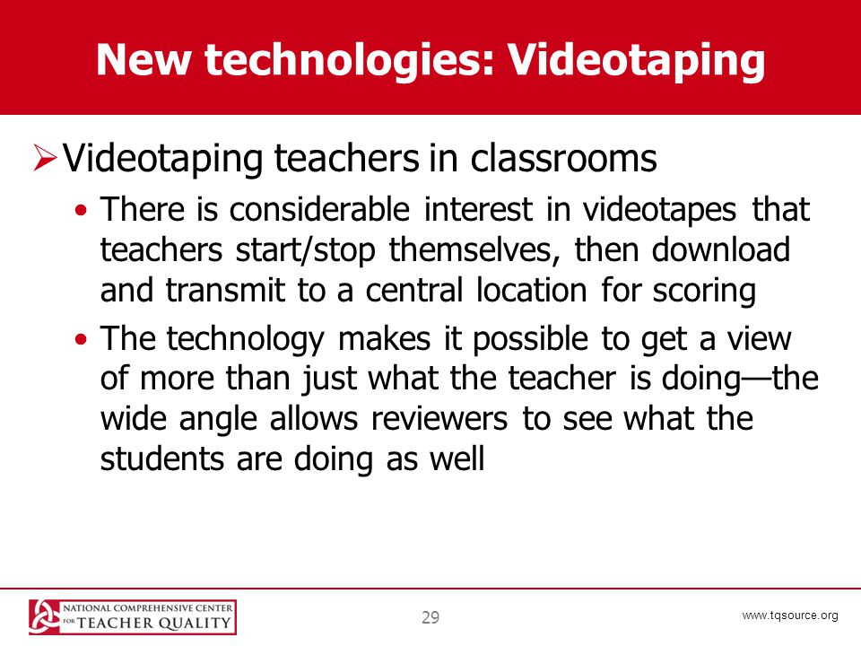 www.tqsource.org New technologies: Videotaping  Videotaping teachers in classrooms There is considerable interest in videotapes that teachers start/s