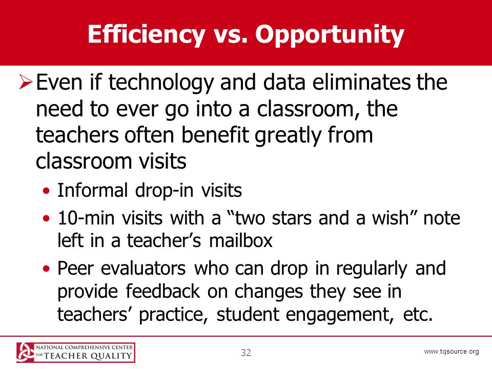 www.tqsource.org Efficiency vs. Opportunity  Even if technology and data eliminates the need to ever go into a classroom, the teachers often benefit