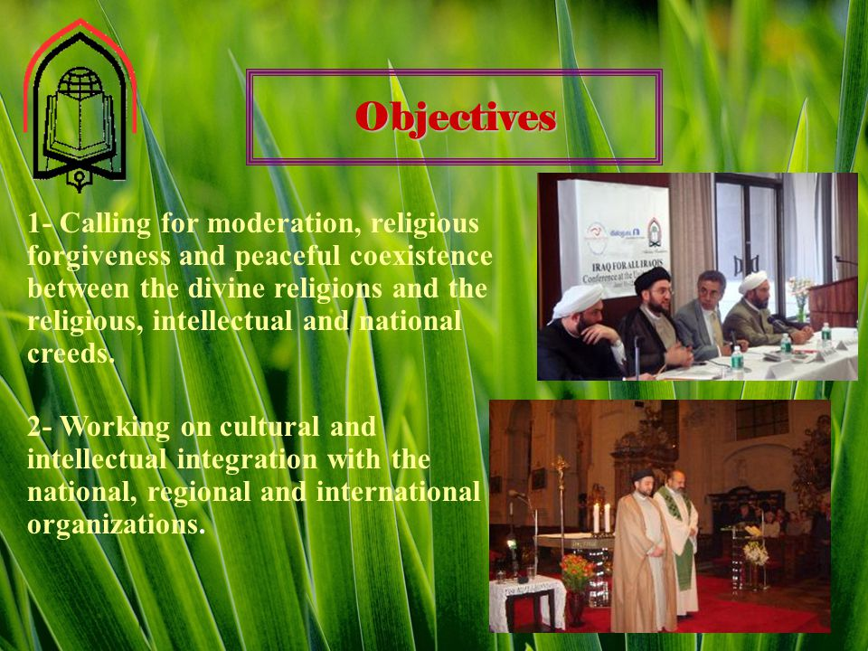 Objectives 1- Calling for moderation, religious forgiveness and peaceful coexistence between the divine religions and the religious, intellectual and national creeds.