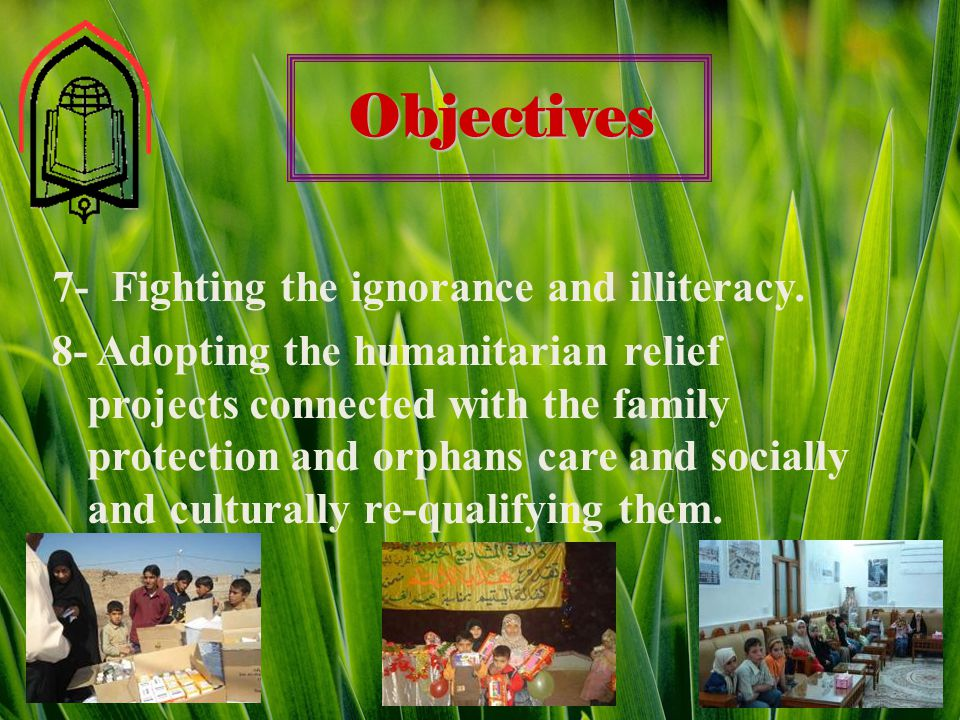Objectives 7- Fighting the ignorance and illiteracy.