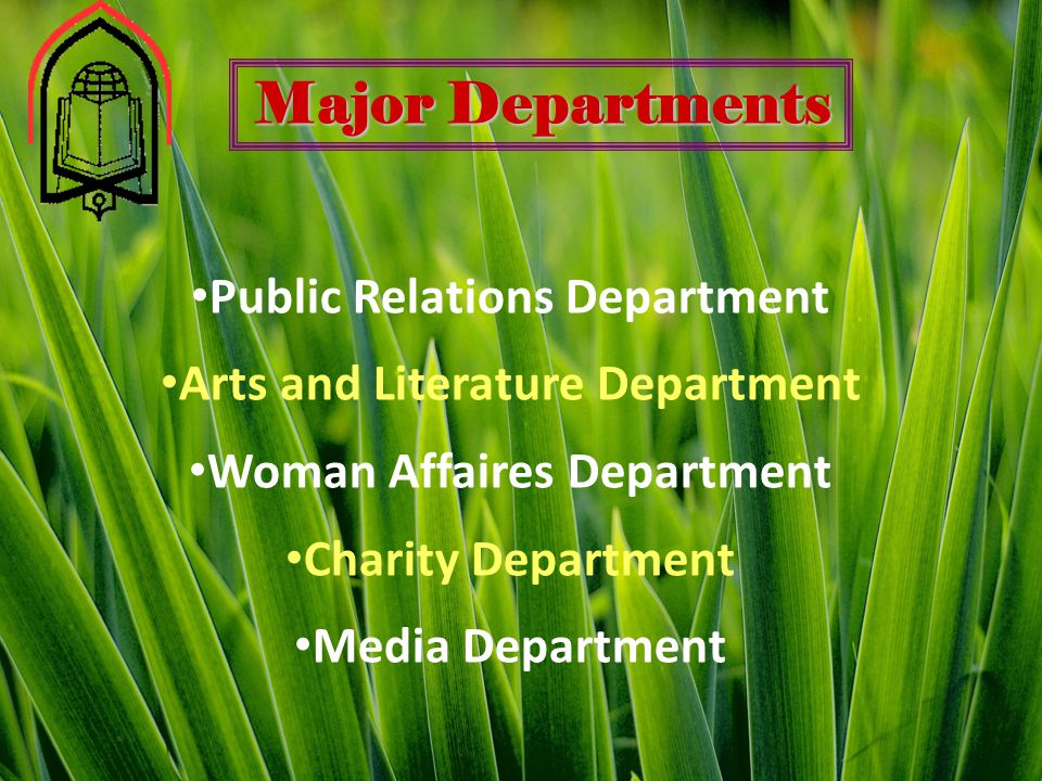Major Departments Public Relations Department Arts and Literature Department Woman Affaires Department Charity Department Media Department