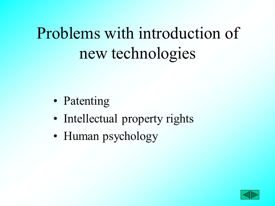 Problems with introduction of new technologies Patenting Intellectual property rights Human psychology