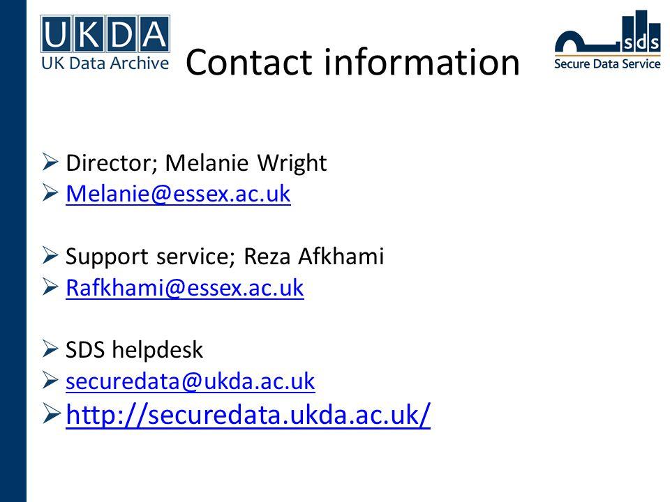 Contact information  Director; Melanie Wright  Melanie@essex.ac.uk Melanie@essex.ac.uk  Support service; Reza Afkhami  Rafkhami@essex.ac.uk Rafkhami@essex.ac.uk  SDS helpdesk  securedata@ukda.ac.uk securedata@ukda.ac.uk  http://securedata.ukda.ac.uk/ http://securedata.ukda.ac.uk/