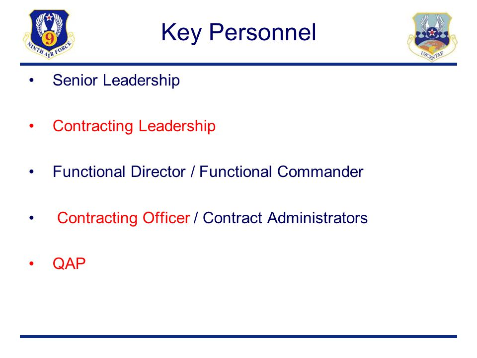 Key Personnel Senior Leadership Contracting Leadership Functional Director / Functional Commander Contracting Officer / Contract Administrators QAP