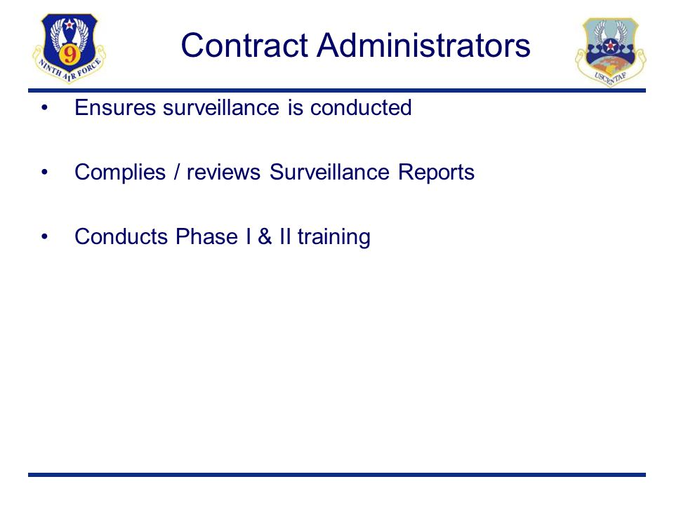 Contract Administrators Ensures surveillance is conducted Complies / reviews Surveillance Reports Conducts Phase I & II training
