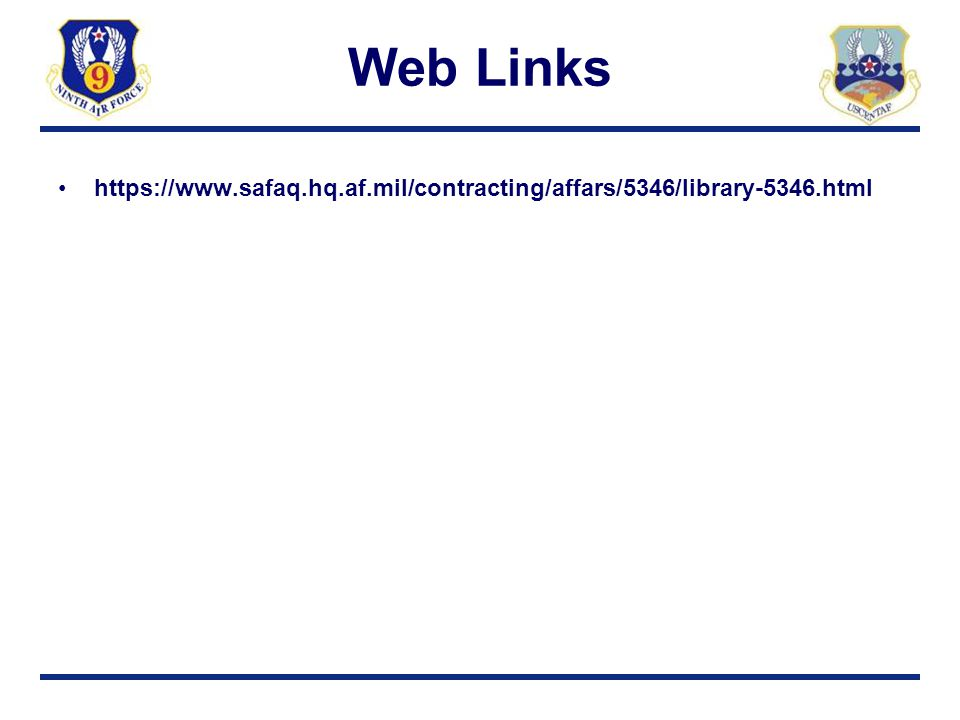 Web Links https://www.safaq.hq.af.mil/contracting/affars/5346/library-5346.html