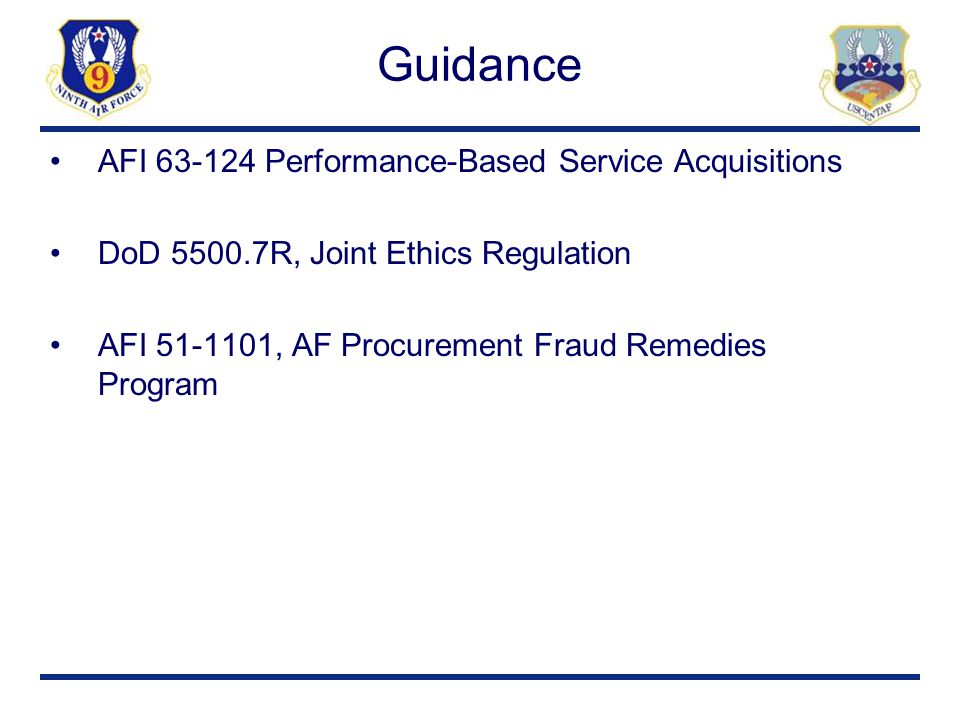 Guidance AFI 63-124 Performance-Based Service Acquisitions DoD 5500.7R, Joint Ethics Regulation AFI 51-1101, AF Procurement Fraud Remedies Program