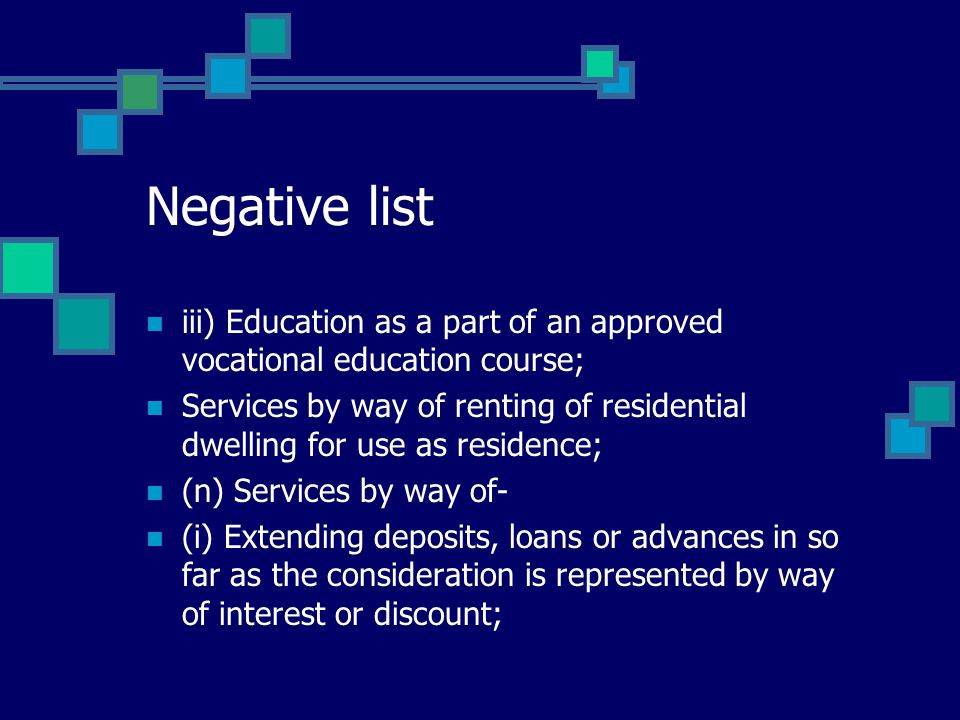 Negative list iii) Education as a part of an approved vocational education course; Services by way of renting of residential dwelling for use as resid