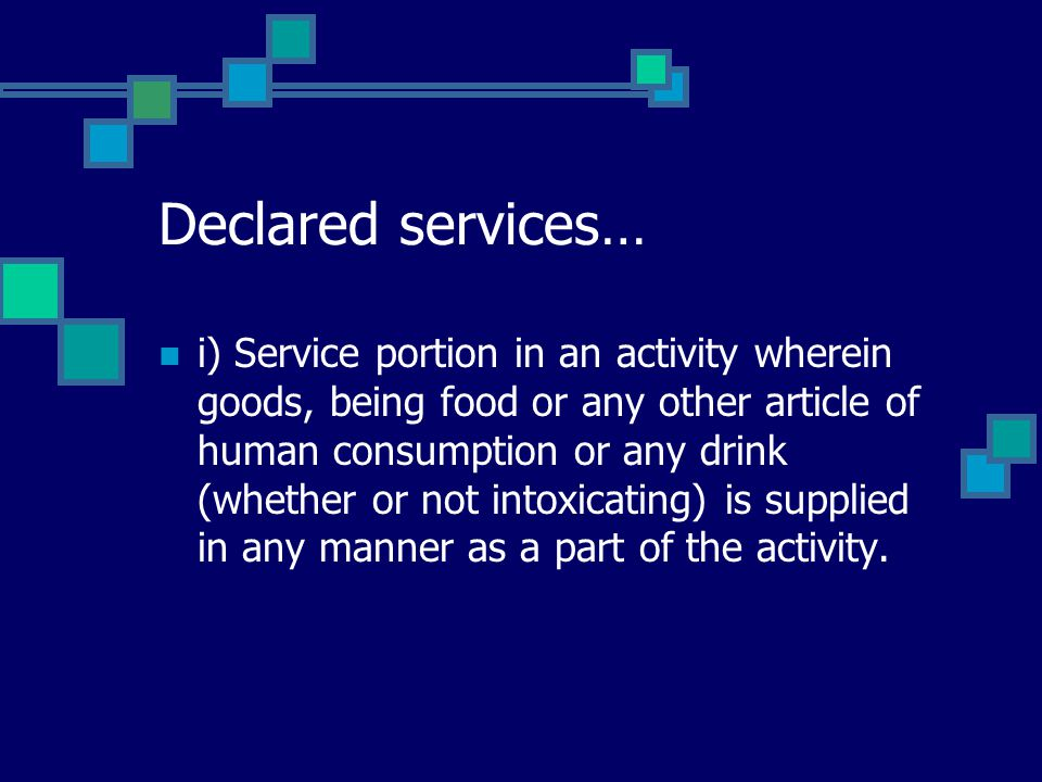 Declared services… i) Service portion in an activity wherein goods, being food or any other article of human consumption or any drink (whether or not intoxicating) is supplied in any manner as a part of the activity.
