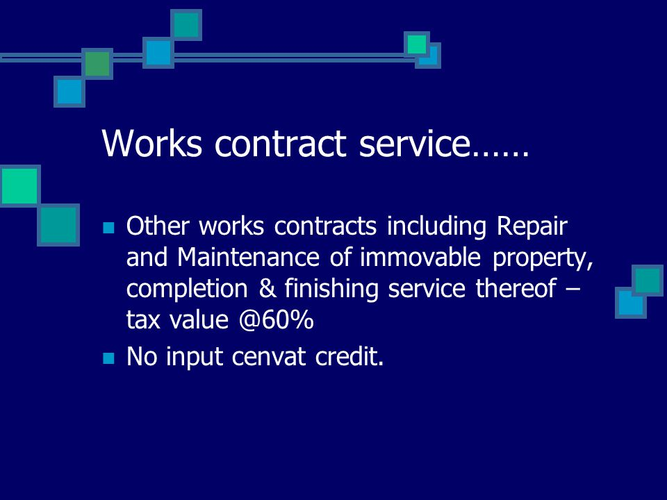 Works contract service…… Other works contracts including Repair and Maintenance of immovable property, completion & finishing service thereof – tax value @60% No input cenvat credit.