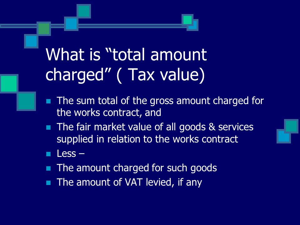 "What is ""total amount charged"" ( Tax value) The sum total of the gross amount charged for the works contract, and The fair market value of all goods &"