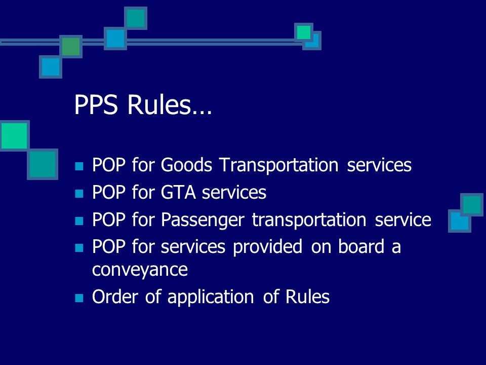 PPS Rules… POP for Goods Transportation services POP for GTA services POP for Passenger transportation service POP for services provided on board a co
