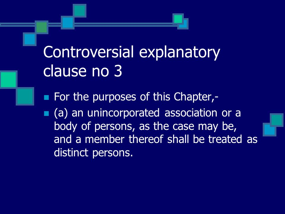 Controversial explanatory clause no 3 For the purposes of this Chapter,- (a) an unincorporated association or a body of persons, as the case may be, and a member thereof shall be treated as distinct persons.