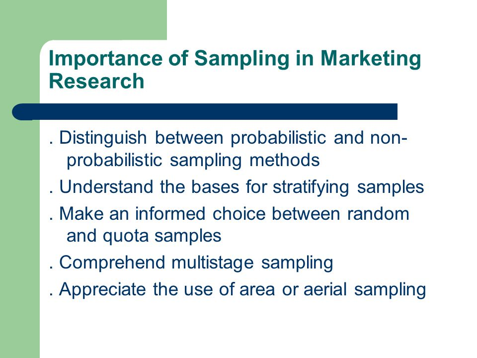 Importance of Sampling in Marketing Research. Distinguish between probabilistic and non- probabilistic sampling methods. Understand the bases for stra