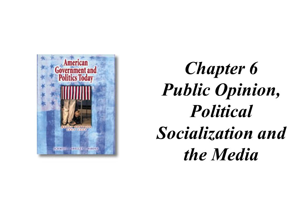 Chapter 6 Public Opinion, Political Socialization and the Media