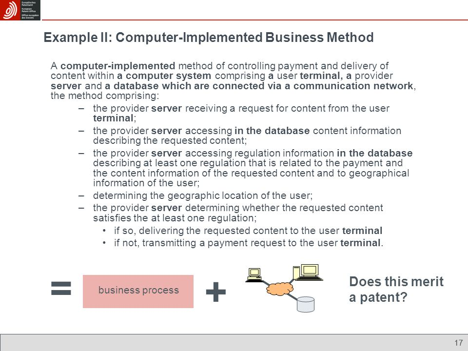 17 Example II: Computer-Implemented Business Method A computer-implemented method of controlling payment and delivery of content within a computer sys