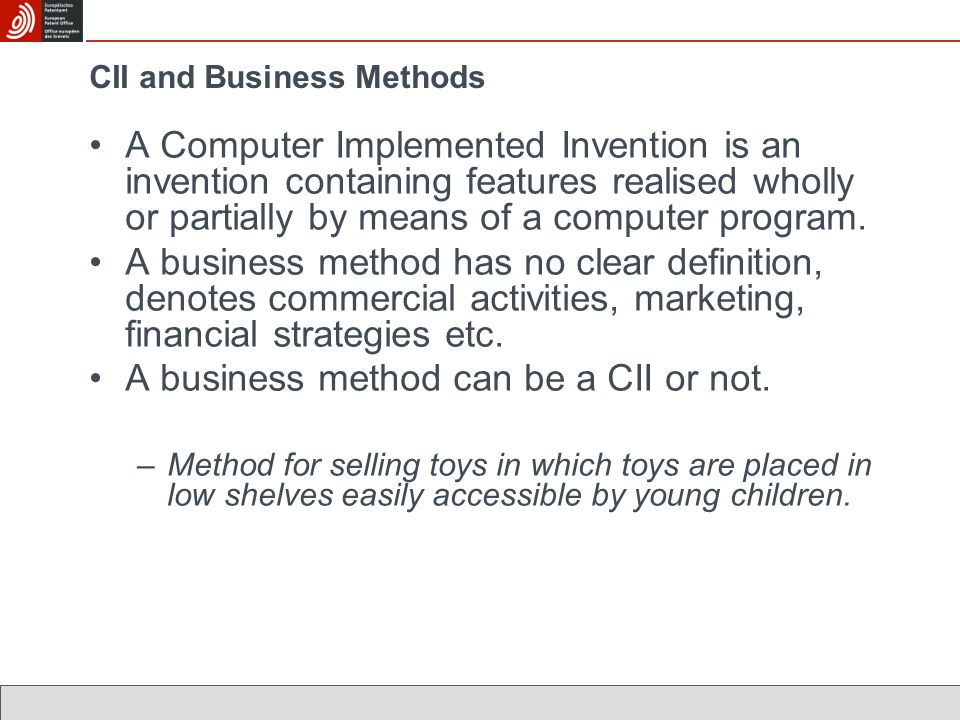 CII and Business Methods A Computer Implemented Invention is an invention containing features realised wholly or partially by means of a computer prog