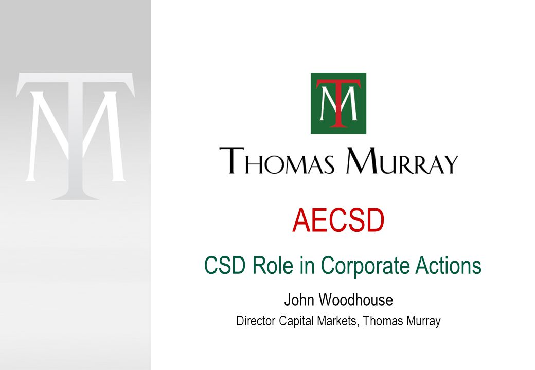 AECSD John Woodhouse Director Capital Markets, Thomas Murray CSD Role in Corporate Actions