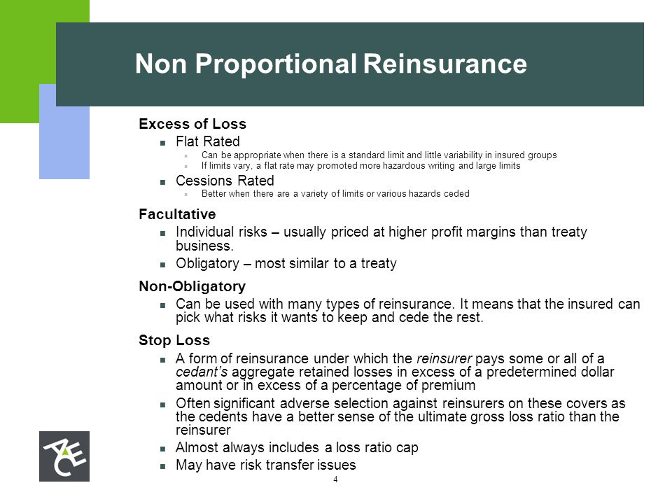 4 Non Proportional Reinsurance  Excess of Loss Flat Rated Can be appropriate when there is a standard limit and little variability in insured groups