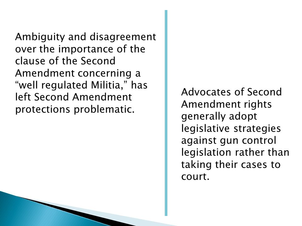 Ambiguity and disagreement over the importance of the clause of the Second Amendment concerning a well regulated Militia, has left Second Amendment protections problematic.
