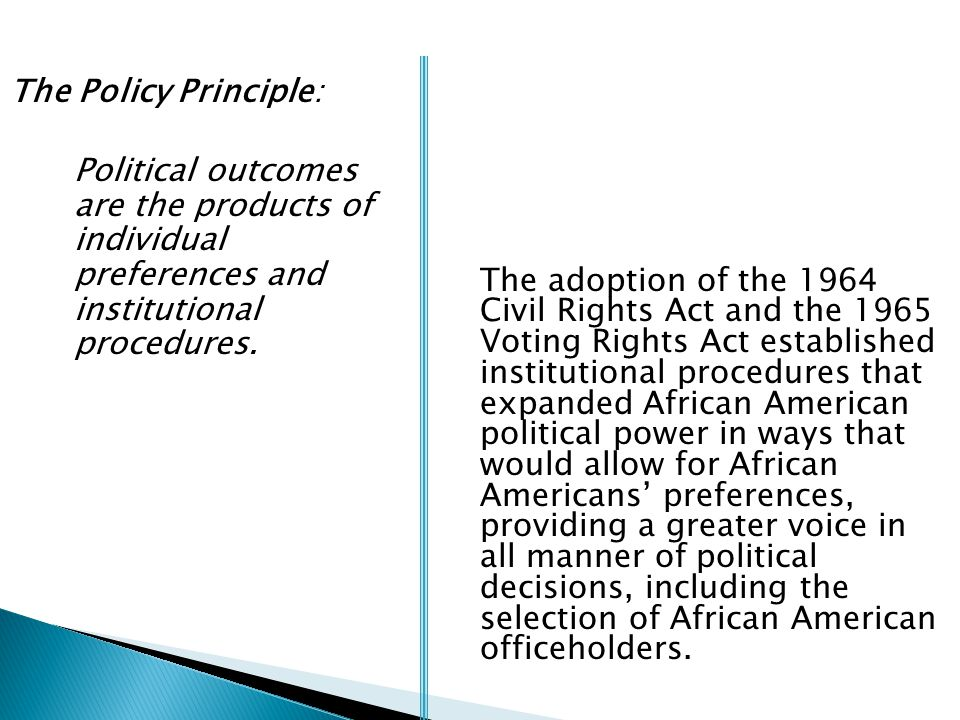 The Policy Principle: Political outcomes are the products of individual preferences and institutional procedures. The adoption of the 1964 Civil Right