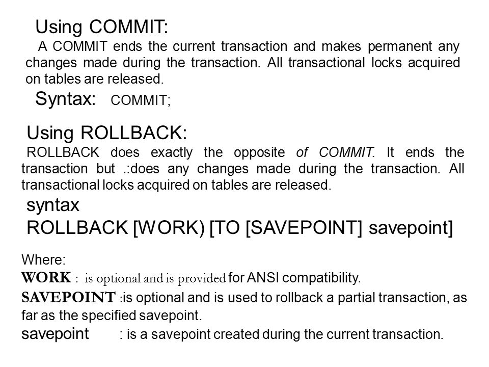 Using COMMIT: A COMMIT ends the current transaction and makes permanent any changes made during the transaction.