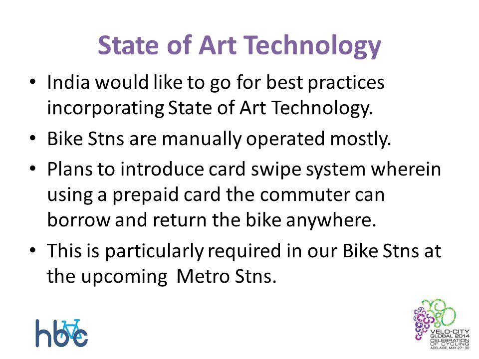 State of Art Technology India would like to go for best practices incorporating State of Art Technology. Bike Stns are manually operated mostly. Plans