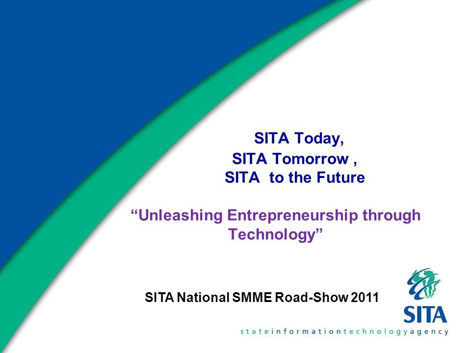 """SITA Today, SITA Tomorrow, SITA to the Future """"Unleashing Entrepreneurship through Technology"""" SITA National SMME Road-Show 2011"""