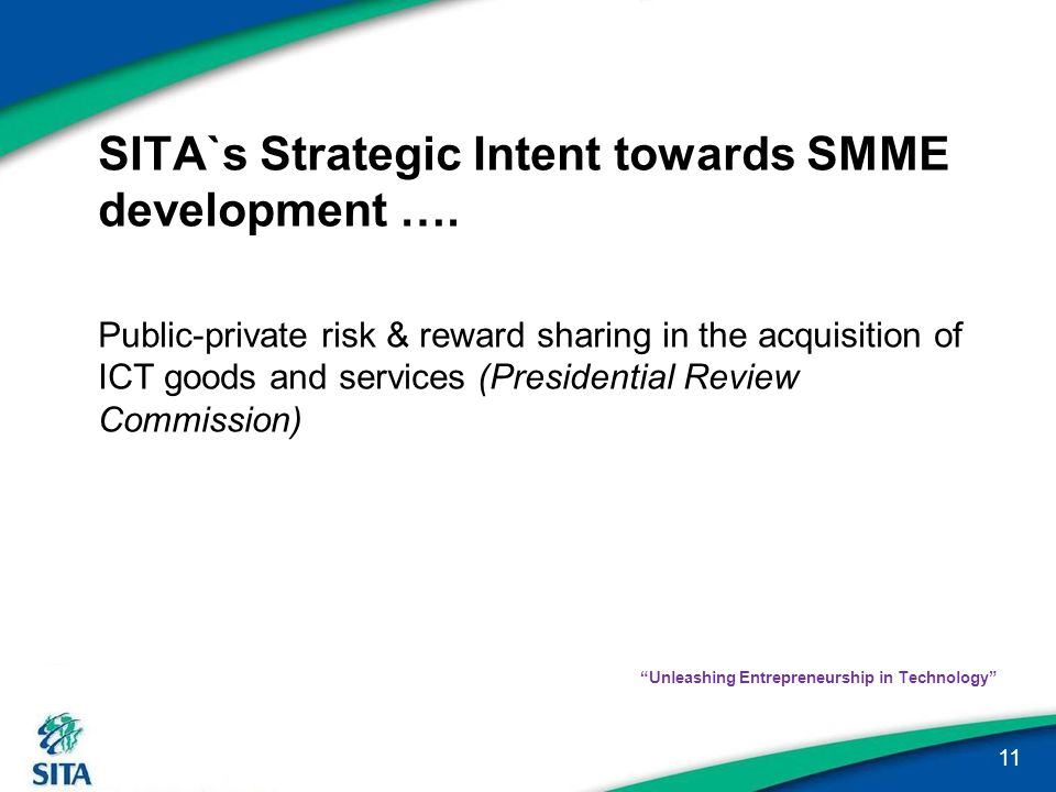 SITA`s Strategic Intent towards SMME development …. Public-private risk & reward sharing in the acquisition of ICT goods and services (Presidential Re