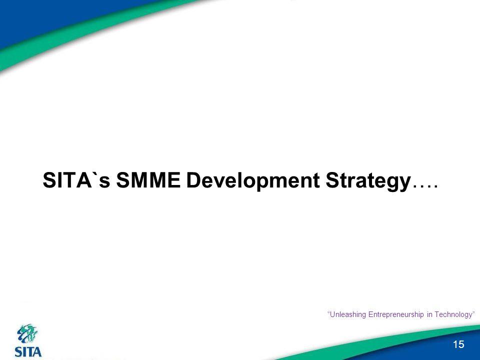 "SITA`s SMME Development Strategy…. 15 ""Unleashing Entrepreneurship in Technology"""