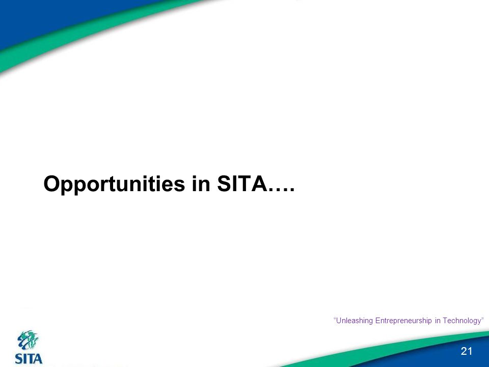 "Opportunities in SITA…. 21 ""Unleashing Entrepreneurship in Technology"""